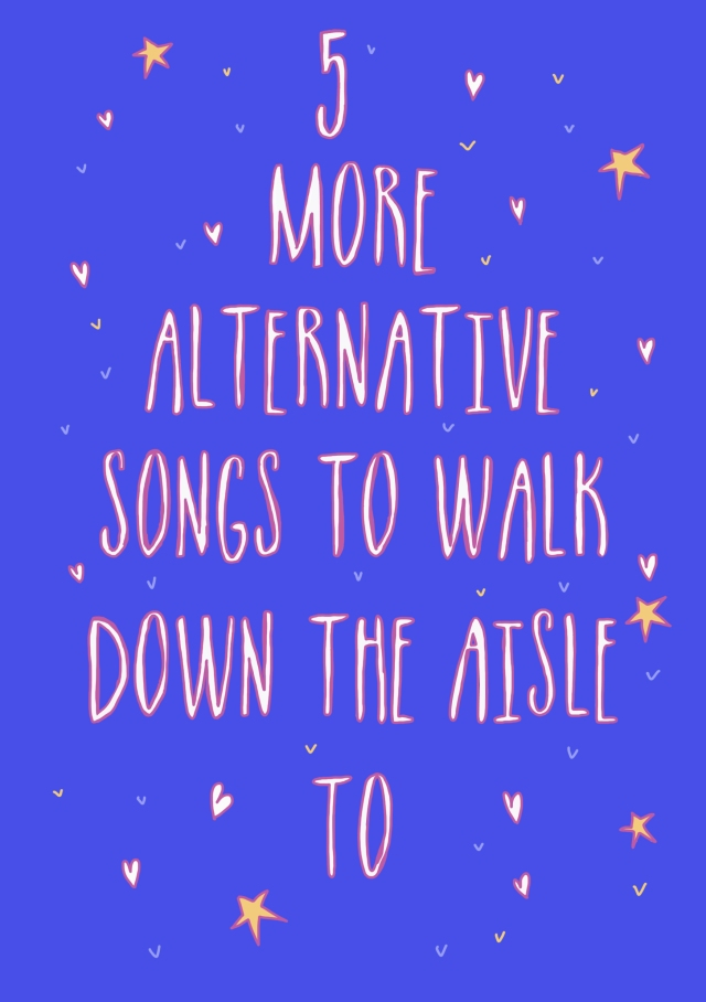 5 more alternative songs to walk down the aisle to